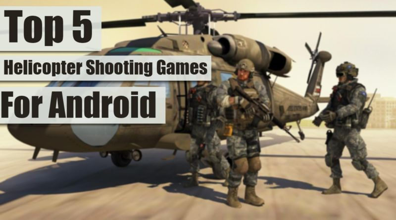 Top 5 Helicopter Shooting Games For Android